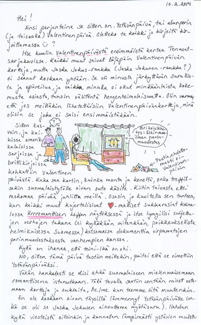 Kirje 10.2.2014, jossa kerron miten Tenavat-sarjakuva esitteli minulle Valentinenpäivän idean, miten surin Jaska Jokusen kohtaloa ja kuinka kiitollinen olin, ettei Suomessa ollut vastaavaa. Lisäksi pohdin Ystävänpäivän tuloa Suomeen.
