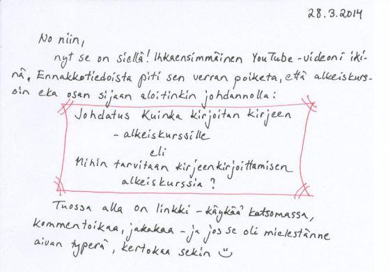 Kirje 28.3.2014, jossa kerron ensimmäisen videoni, Johdatus Kuinka kirjoitan kirjeen -alkeiskurssille eli Mihin tarvitaan kirjeenkirjoittamisen alkeiskurssia, olevan nyt valmis